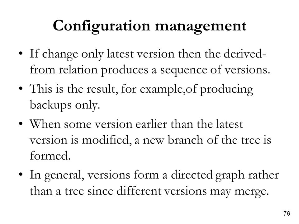 76 Configuration management If change only latest version then the derived- from relation produces a sequence of versions. This is the result, for exa