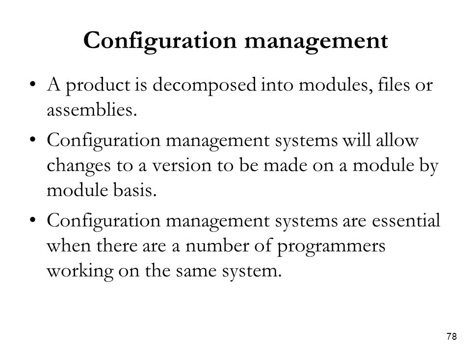 78 Configuration management A product is decomposed into modules, files or assemblies.