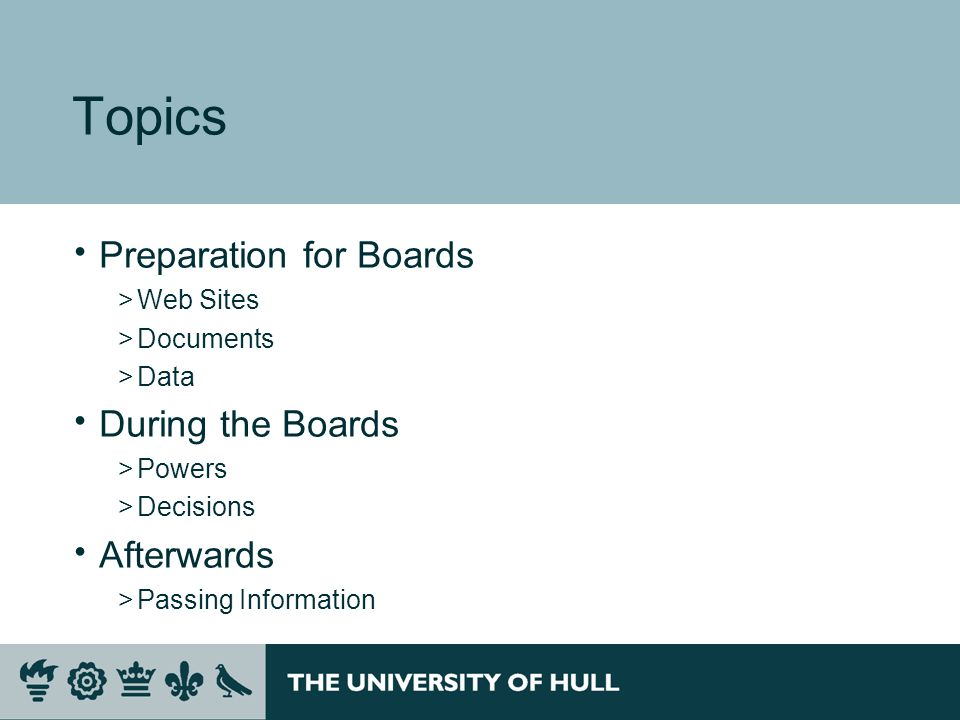 Topics Preparation for Boards >Web Sites >Documents >Data During the Boards >Powers >Decisions Afterwards >Passing Information