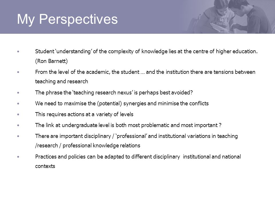 My Perspectives Student understanding of the complexity of knowledge lies at the centre of higher education.