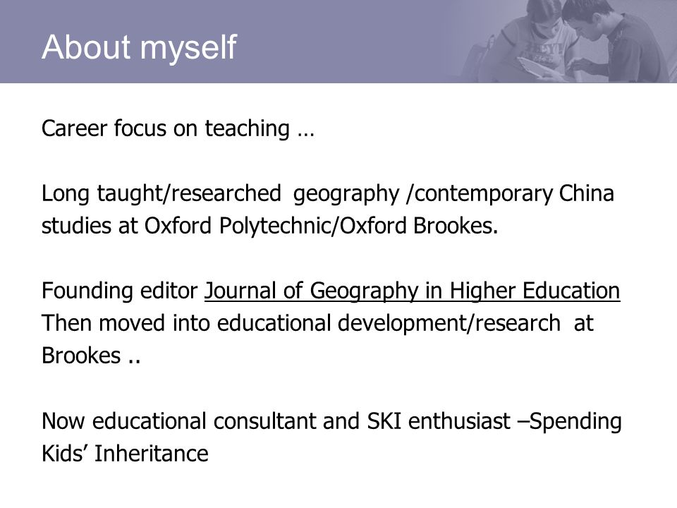 About myself Career focus on teaching … Long taught/researched geography /contemporary China studies at Oxford Polytechnic/Oxford Brookes.