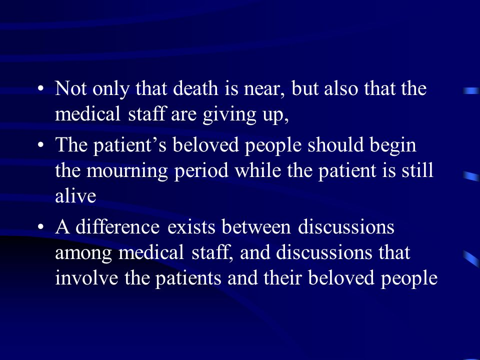 Terminal Patients The doctors task is to help patients to live when they want to continue living, not to hold a clock over their heads and count their days When patients are labeled terminal, doctors send them several simultaneous negative messages:
