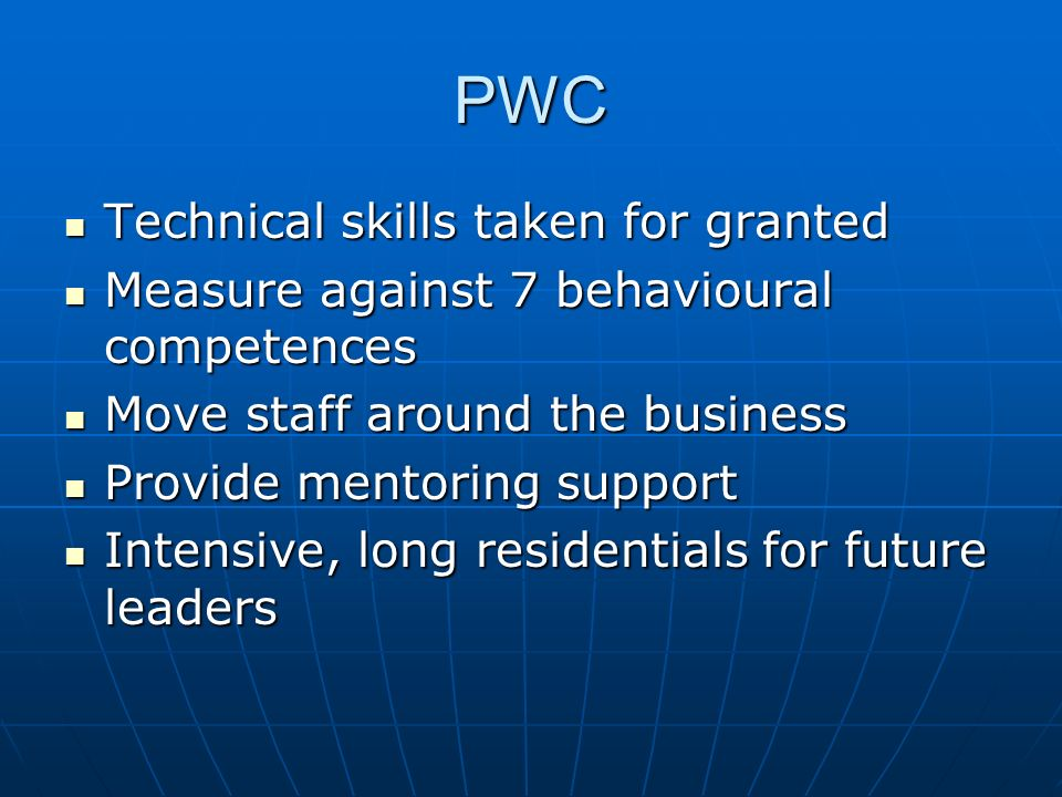 PWC Technical skills taken for granted Technical skills taken for granted Measure against 7 behavioural competences Measure against 7 behavioural comp