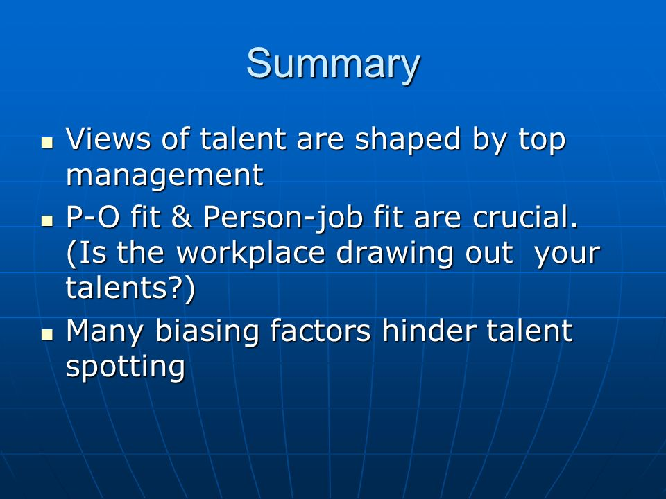 Summary Views of talent are shaped by top management Views of talent are shaped by top management P-O fit & Person-job fit are crucial. (Is the workpl