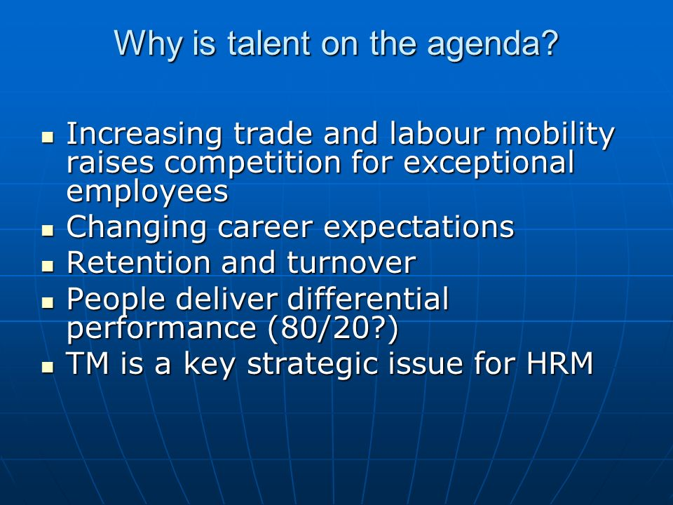Modern history of talent 1950s – US research on promotabilty 1950s – US research on promotabilty 1970s – emergence of Strategic HRM 1970s – emergence of Strategic HRM 1980s/90s – interest in the high performance work place 1980s/90s – interest in the high performance work place