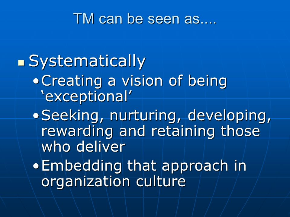 TM can be seen as.... Systematically Systematically Creating a vision of being exceptionalCreating a vision of being exceptional Seeking, nurturing, d
