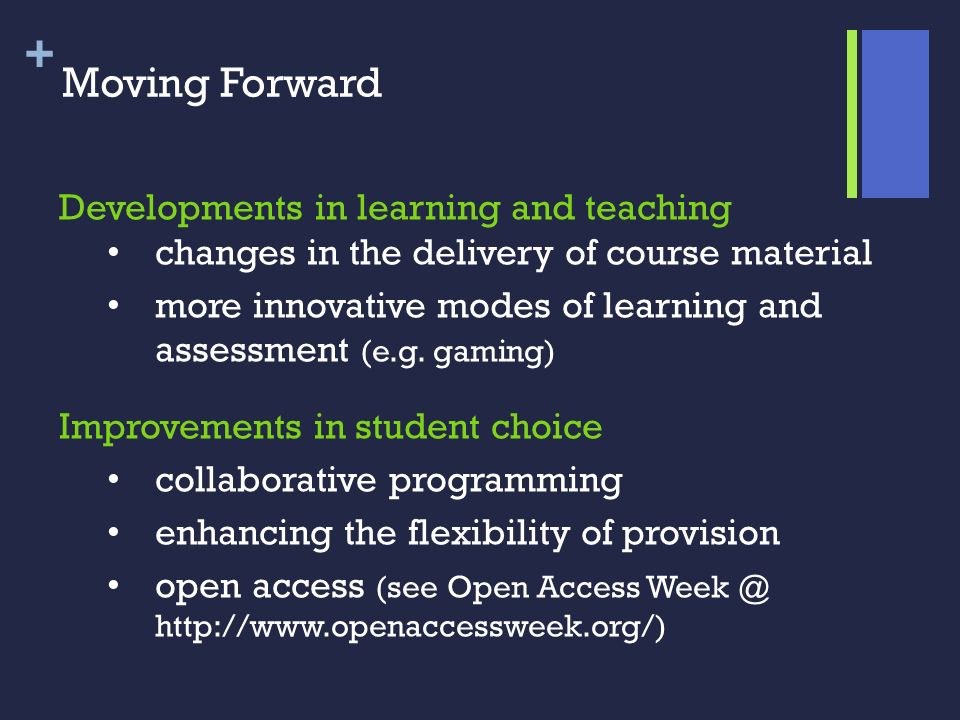 + Moving Forward Developments in learning and teaching changes in the delivery of course material more innovative modes of learning and assessment (e.