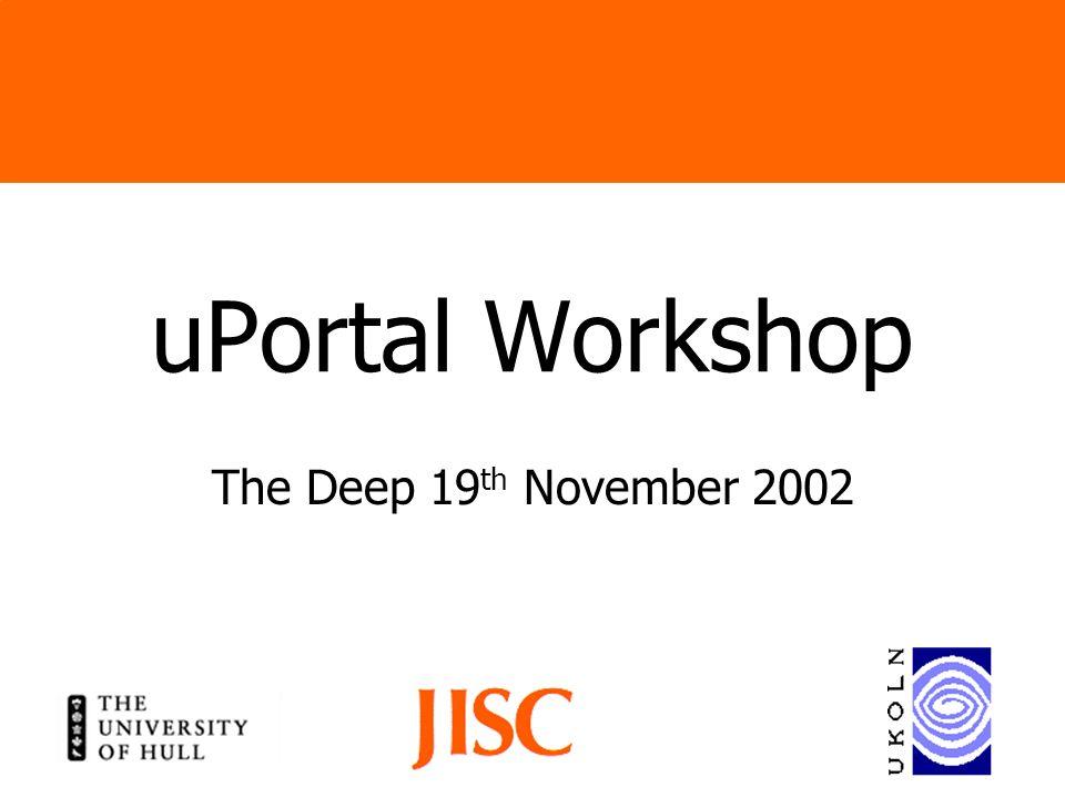 uPortal Workshop The Deep 19 th November 2002