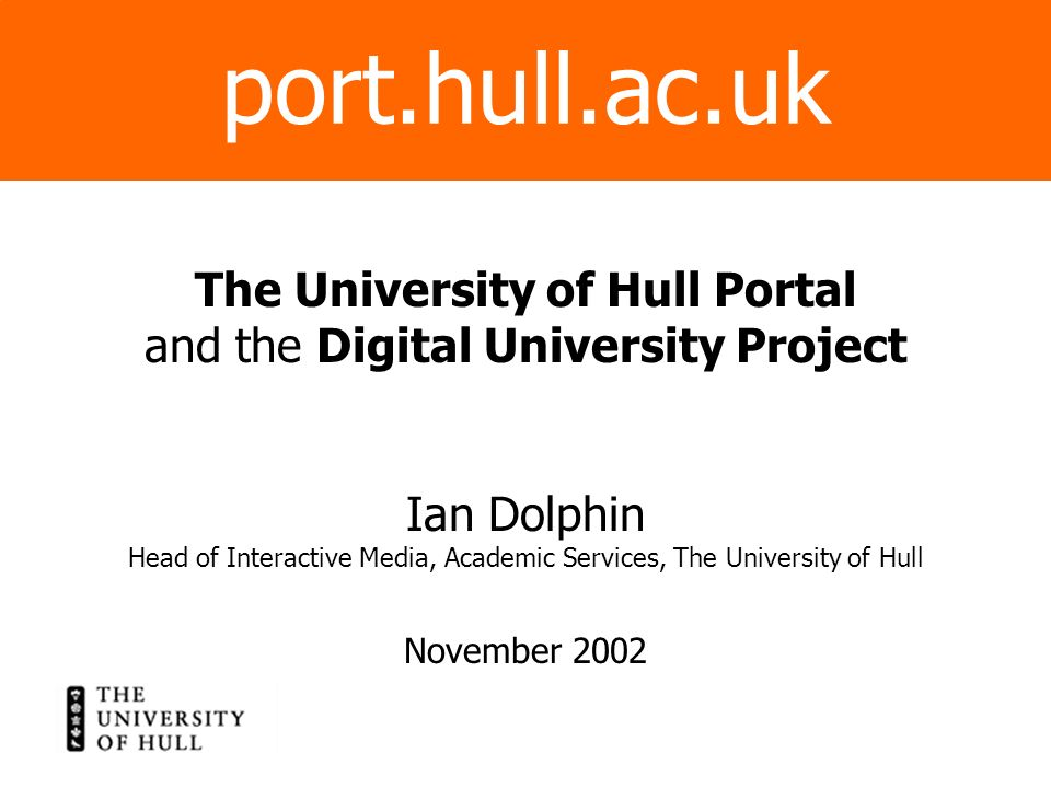 The University of Hull Portal and the Digital University Project Ian Dolphin Head of Interactive Media, Academic Services, The University of Hull Nove