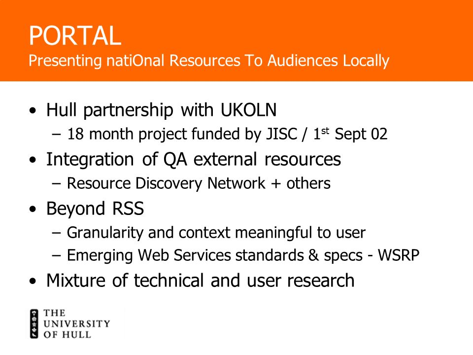 Hull partnership with UKOLN –18 month project funded by JISC / 1 st Sept 02 Integration of QA external resources –Resource Discovery Network + others