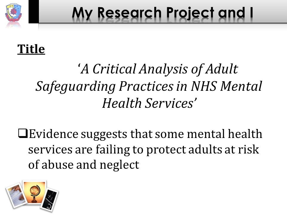 Title A Critical Analysis of Adult Safeguarding Practices in NHS Mental Health Services Evidence suggests that some mental health services are failing to protect adults at risk of abuse and neglect
