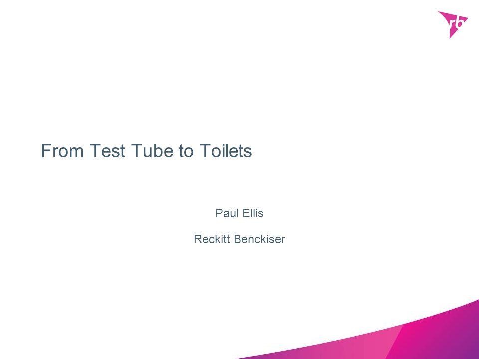 From Test Tube to Toilets Paul Ellis Reckitt Benckiser