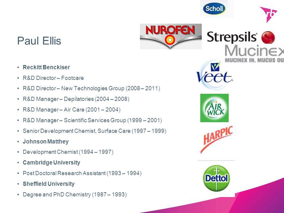 Paul Ellis Reckitt Benckiser R&D Director – Footcare R&D Director – New Technologies Group (2008 – 2011) R&D Manager – Depilatories (2004 – 2008) R&D