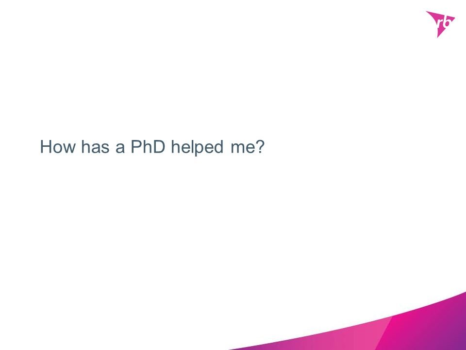 How has a PhD helped me?