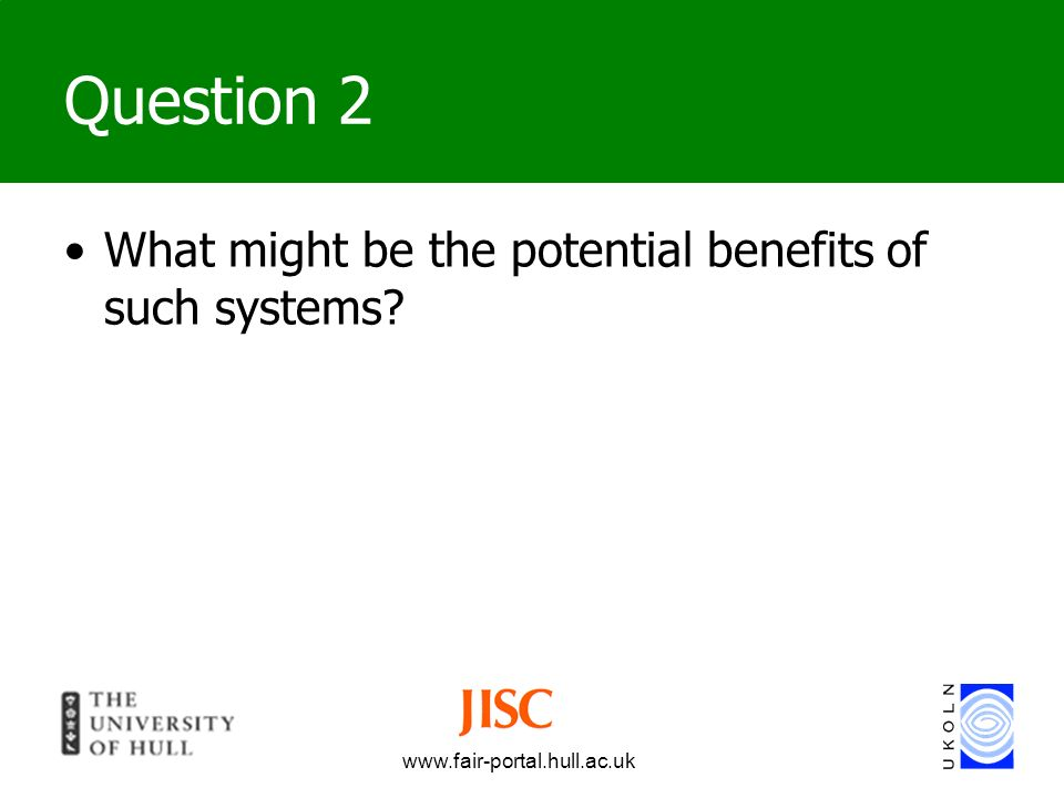 www.fair-portal.hull.ac.uk Question 2 What might be the potential benefits of such systems?
