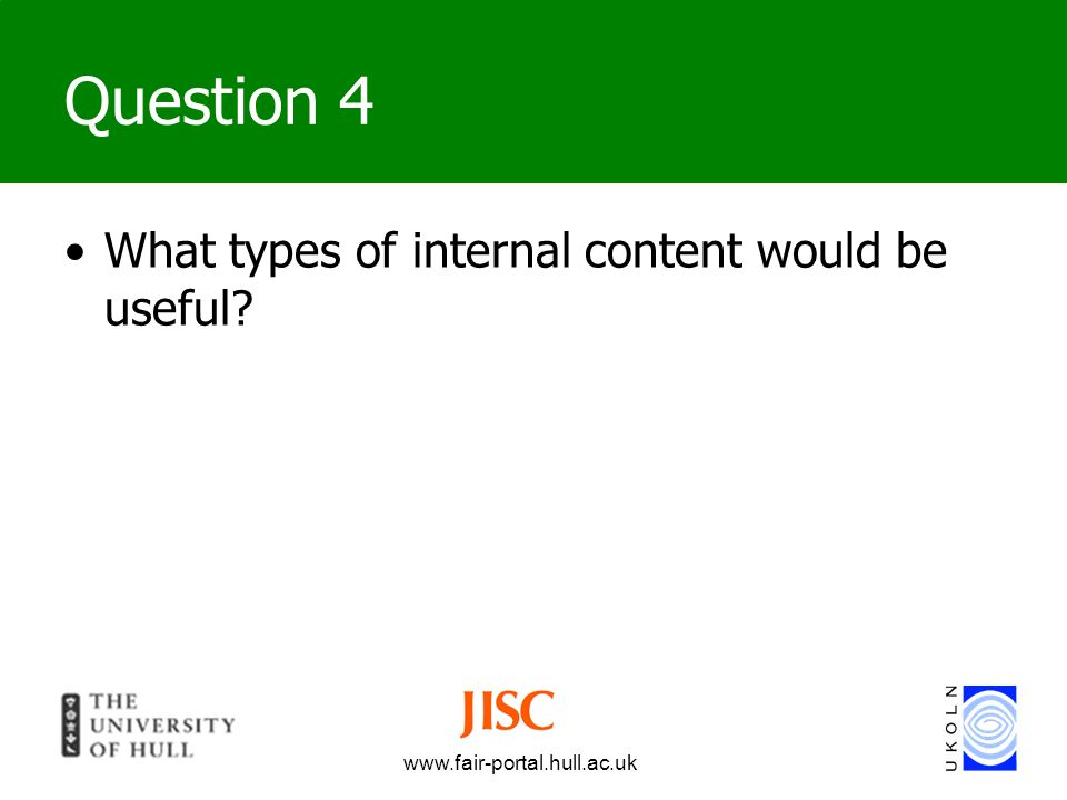 www.fair-portal.hull.ac.uk Question 4 What types of internal content would be useful?