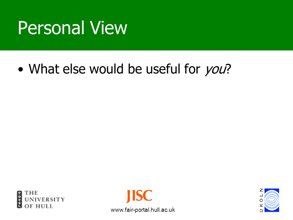 www.fair-portal.hull.ac.uk Personal View What else would be useful for you?