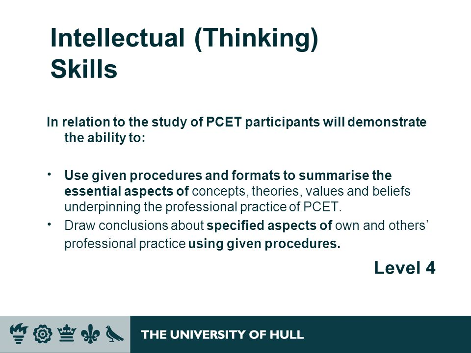 Intellectual (Thinking) Skills In relation to the study of PCET participants will demonstrate the ability to: Use given procedures and formats to summ