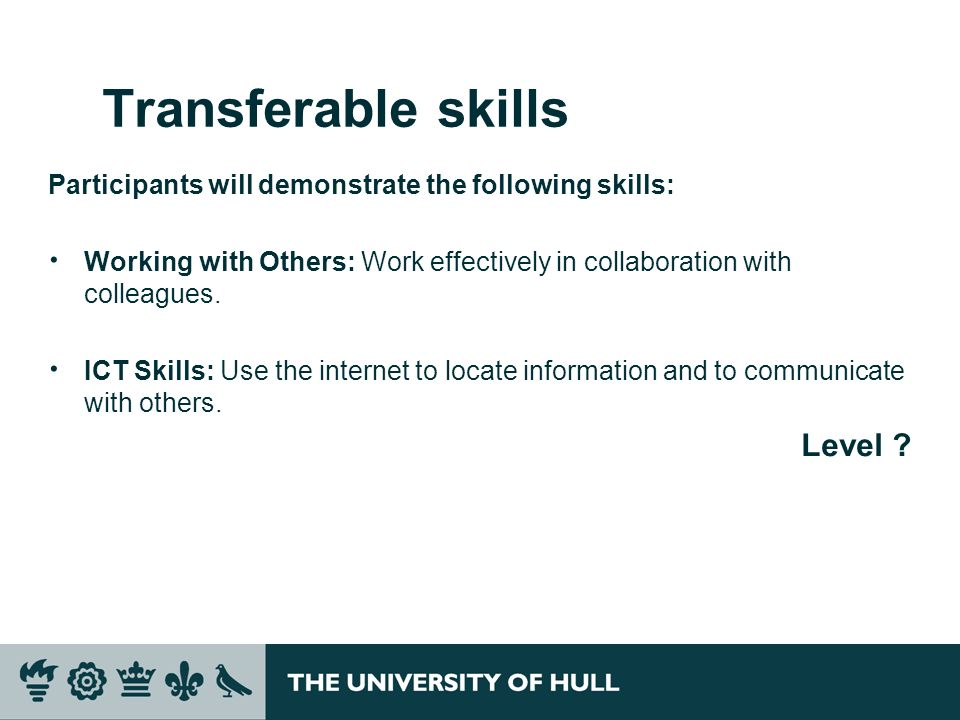 Transferable skills Participants will demonstrate the following skills: Working with Others: Work effectively in collaboration with colleagues.