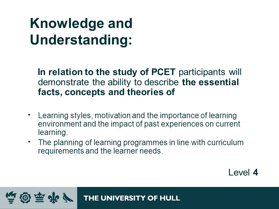 Knowledge and Understanding: In relation to the study of PCET participants will demonstrate the ability to describe the essential facts, concepts and