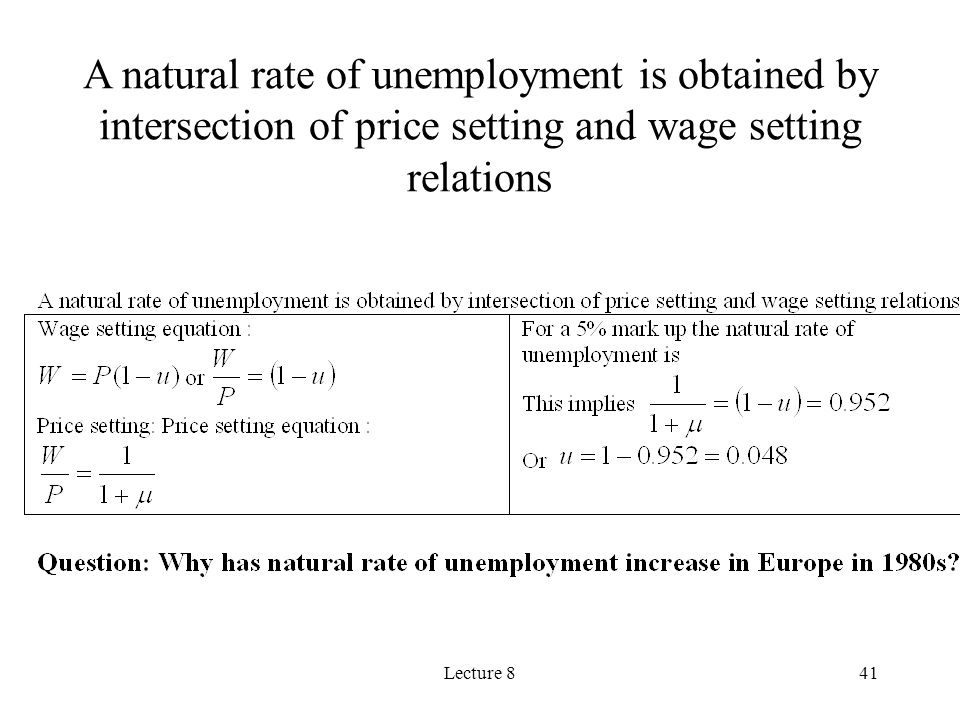 Lecture 841 A natural rate of unemployment is obtained by intersection of price setting and wage setting relations