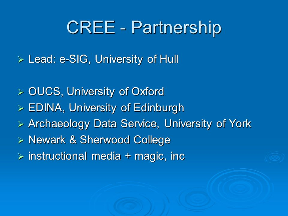 CREE - Partnership Lead: e-SIG, University of Hull Lead: e-SIG, University of Hull OUCS, University of Oxford OUCS, University of Oxford EDINA, Univer
