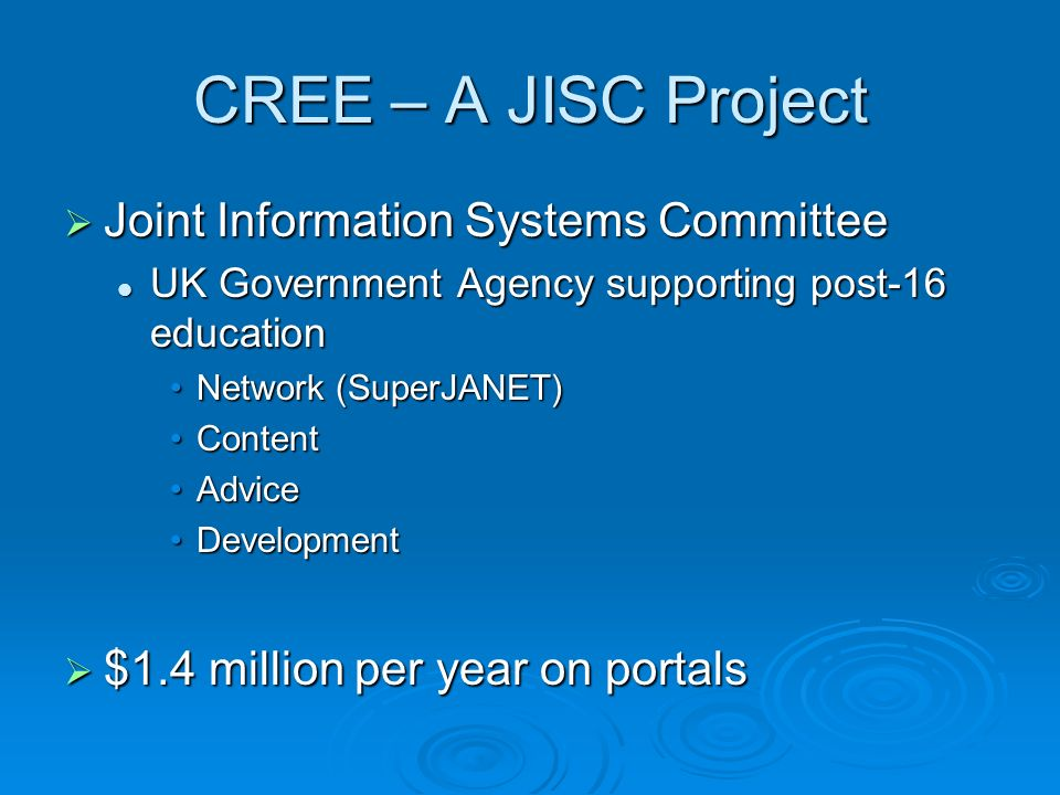 CREE – A JISC Project Joint Information Systems Committee Joint Information Systems Committee UK Government Agency supporting post-16 education UK Gov