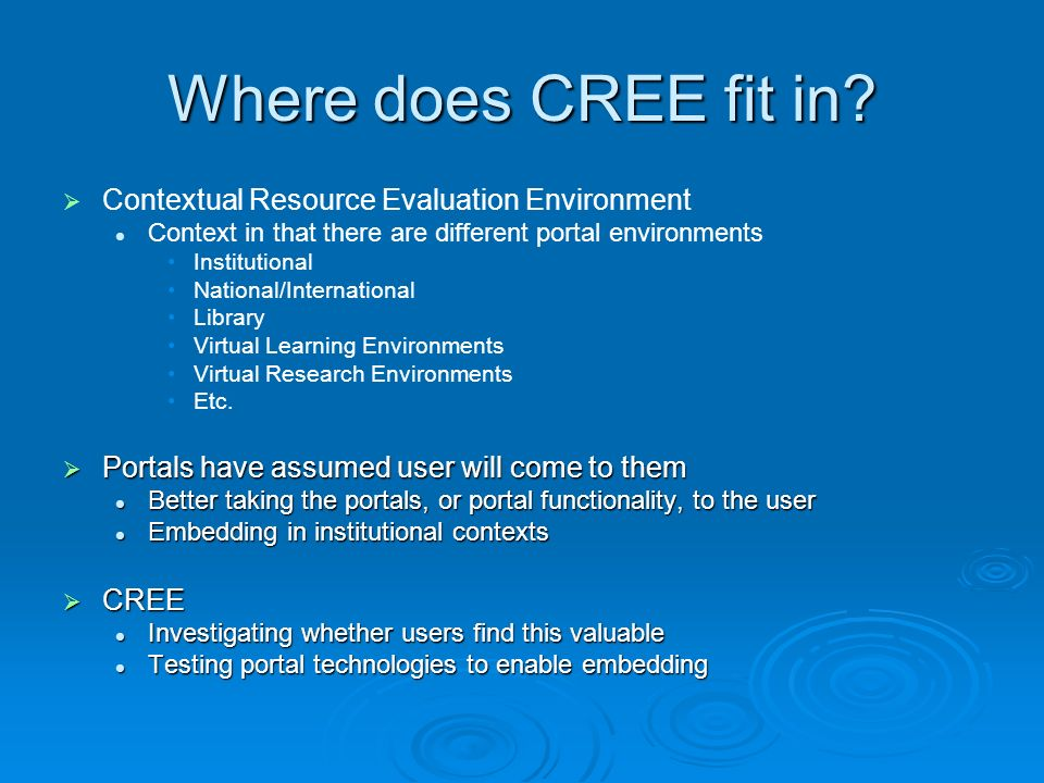 Where does CREE fit in? Contextual Resource Evaluation Environment Context in that there are different portal environments Institutional National/Inte