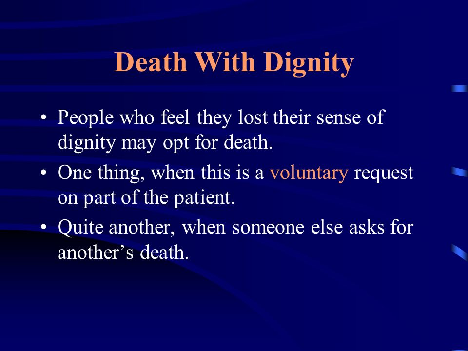 Death With Dignity »To have dignity means to look at oneself with self-respect, with some sort of satisfaction.