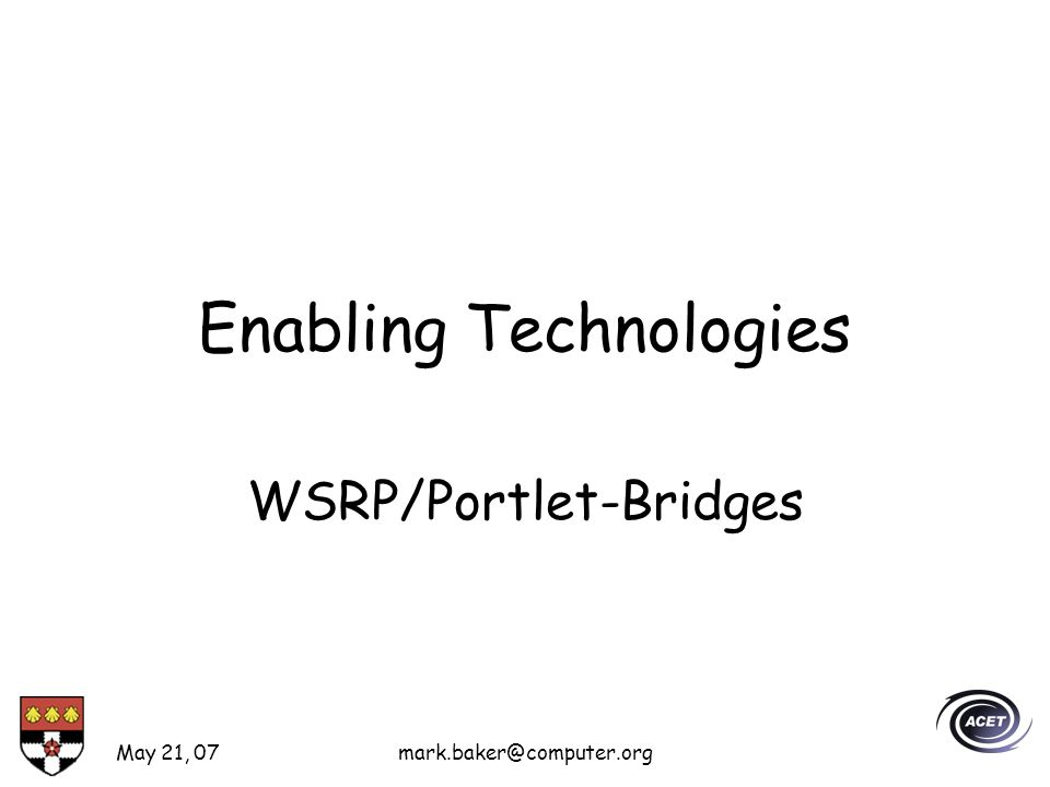 May 21, 07mark.baker@computer.org Enabling Technologies WSRP/Portlet-Bridges