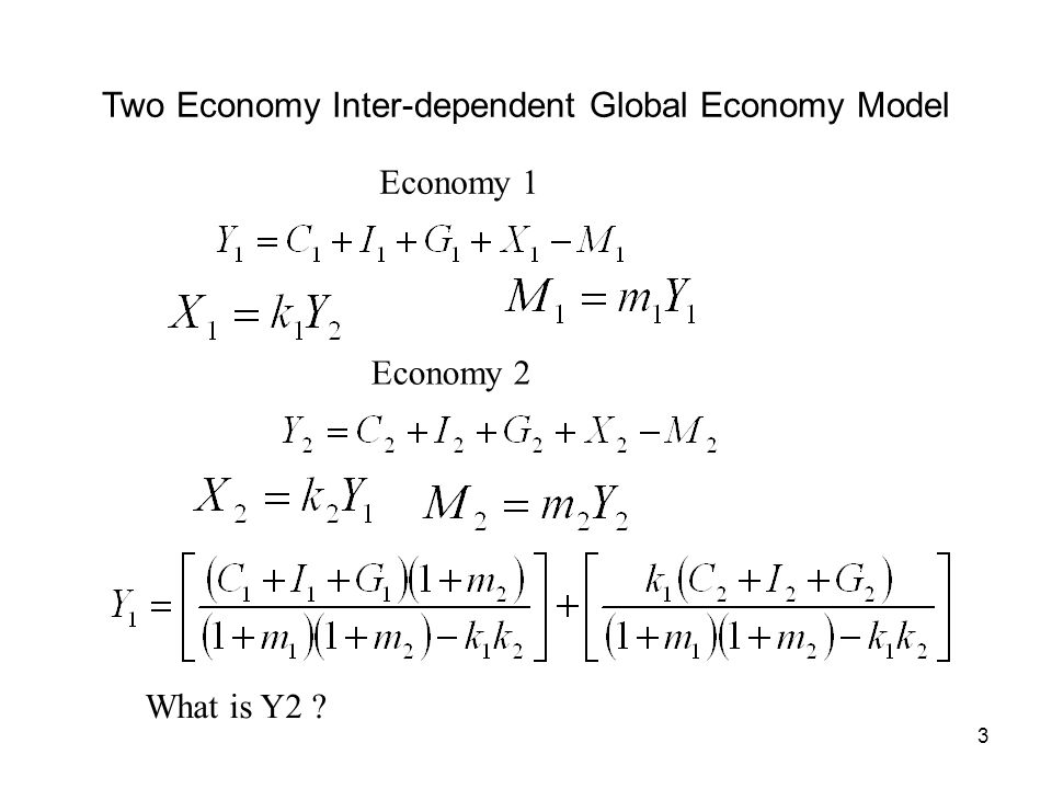 3 Two Economy Inter-dependent Global Economy Model Economy 1 Economy 2 What is Y2 ?