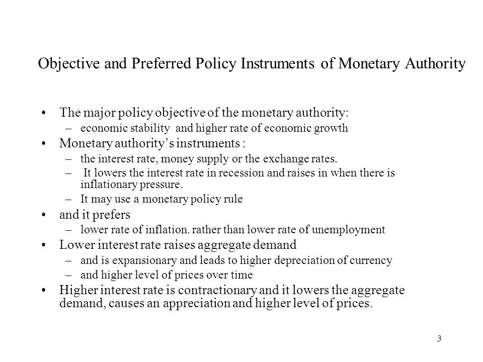 3 Objective and Preferred Policy Instruments of Monetary Authority The major policy objective of the monetary authority: –economic stability and highe
