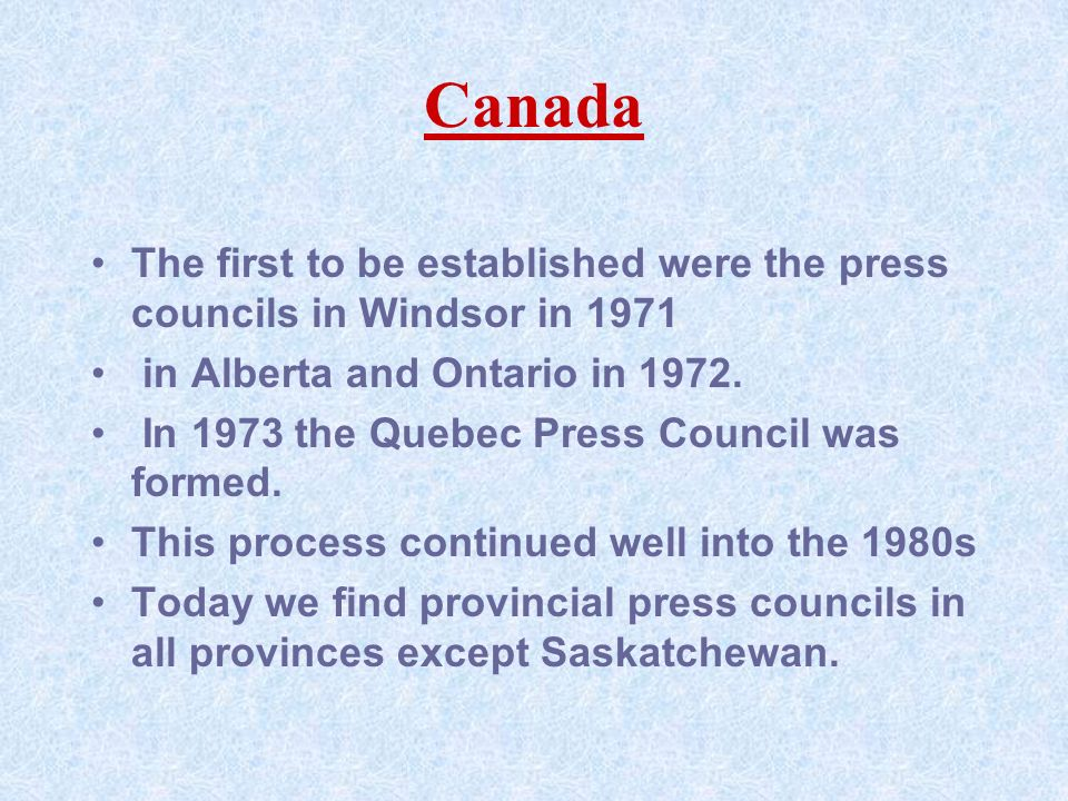 Canada The first to be established were the press councils in Windsor in 1971 in Alberta and Ontario in 1972.