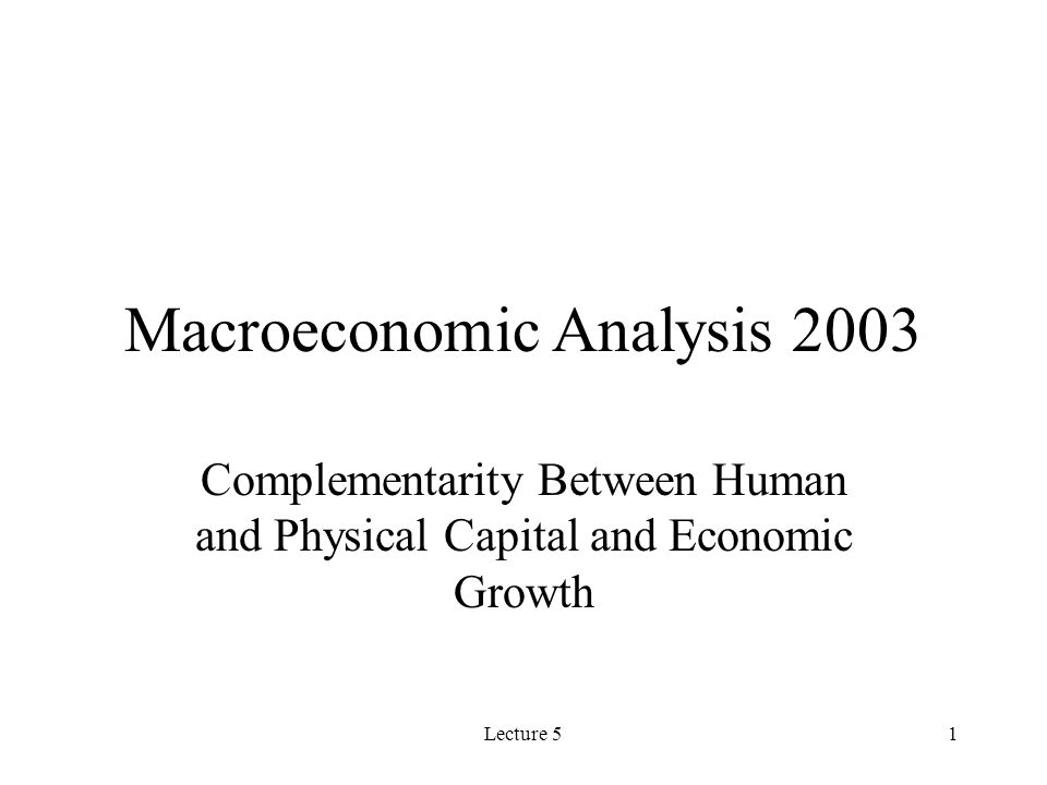 Lecture 512 Complimentarily of Human and Physical Capital and Output