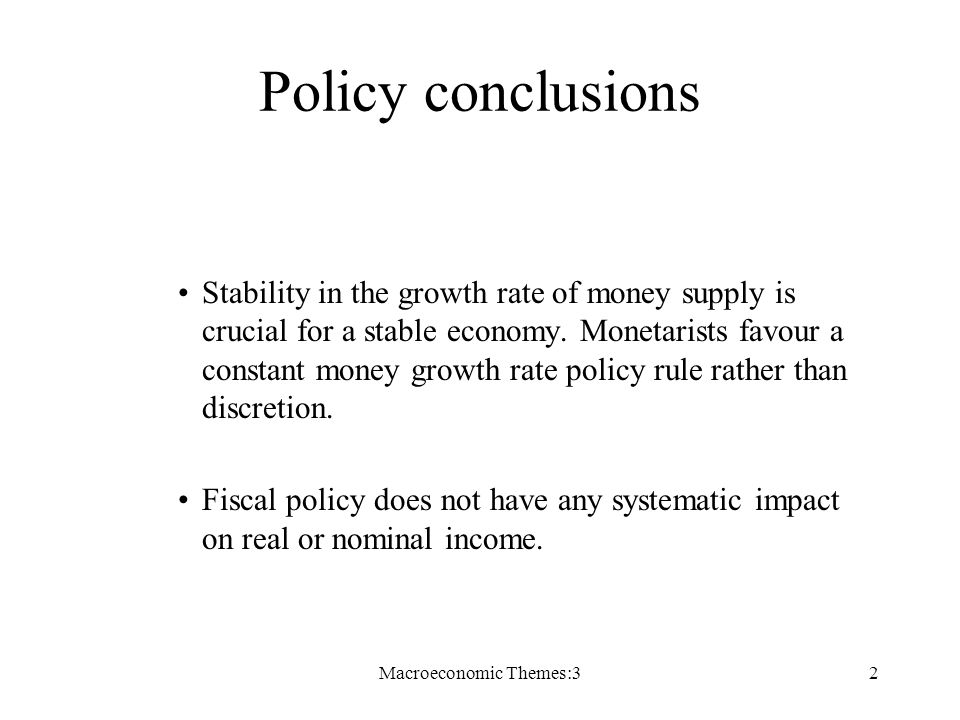 Macroeconomic Themes:32 Policy conclusions Stability in the growth rate of money supply is crucial for a stable economy.