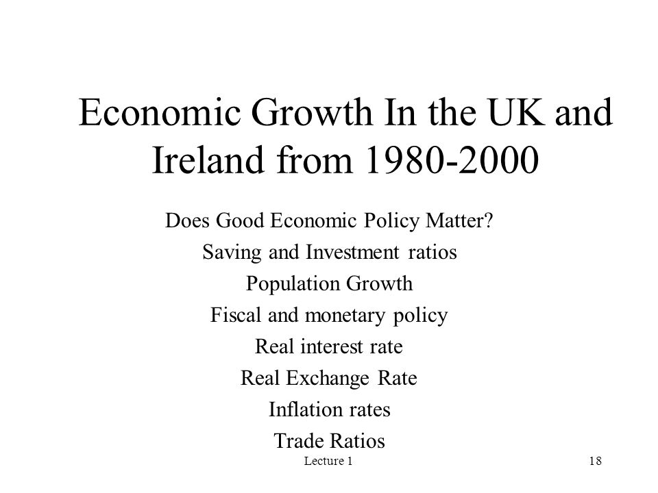 Lecture 118 Economic Growth In the UK and Ireland from 1980-2000 Does Good Economic Policy Matter.