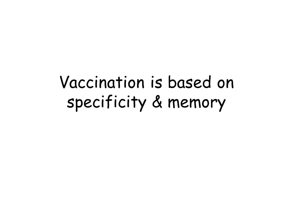 Vaccination is based on specificity & memory