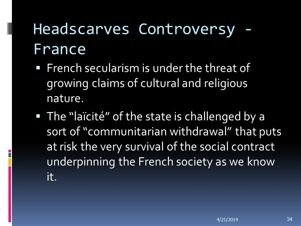 Headscarves Controversy - France In 2002, President Jacques Chirac appointed a commission of wise men (the Commission- Stasi) with the task of analyzing the applicability of the principle of laïcité in contemporary France.