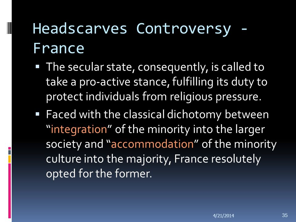 Headscarves Controversy - France French secularism is under the threat of growing claims of cultural and religious nature. The laïcité of the state is