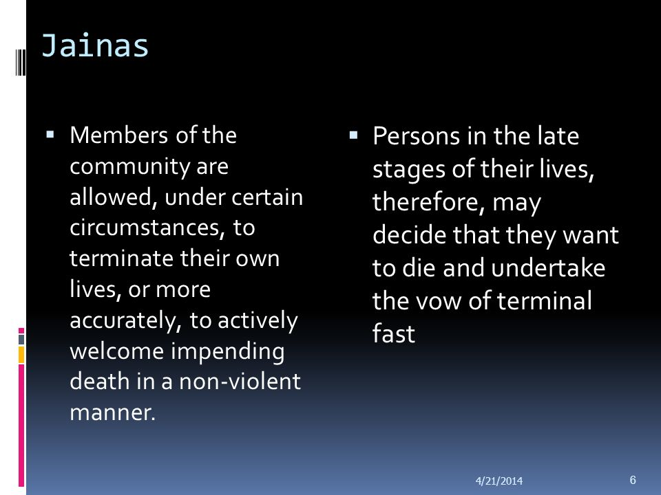Jainas (a large religious body in India) practice in relation to the dying: followers of this ancient religion resort to a peculiar practice when it c