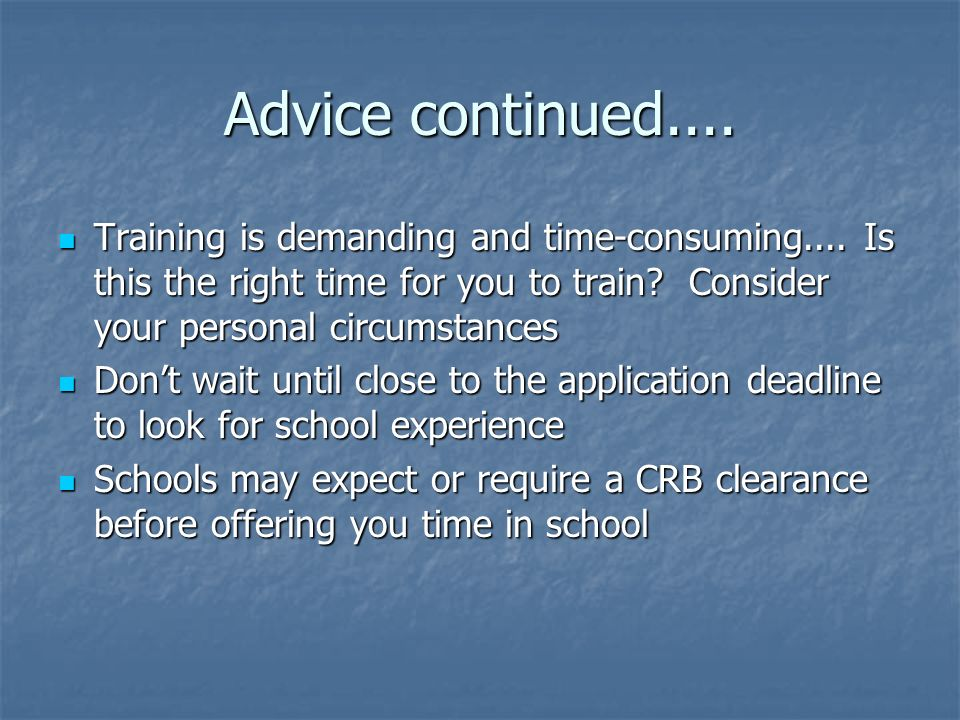 Advice continued.... Training is demanding and time-consuming....