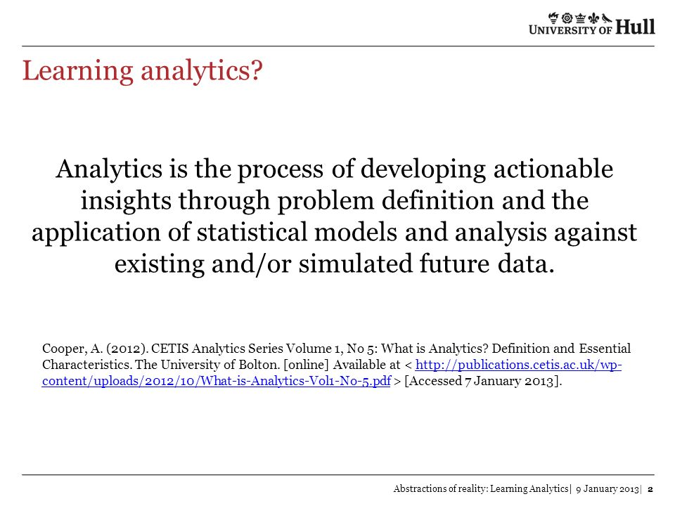 Introduction to Learning Analytics Abstractions of reality: Learning Analytics| 9 January 2013| 3 UNESCO IITE(2012) Policy Brief: Learning Analytics.