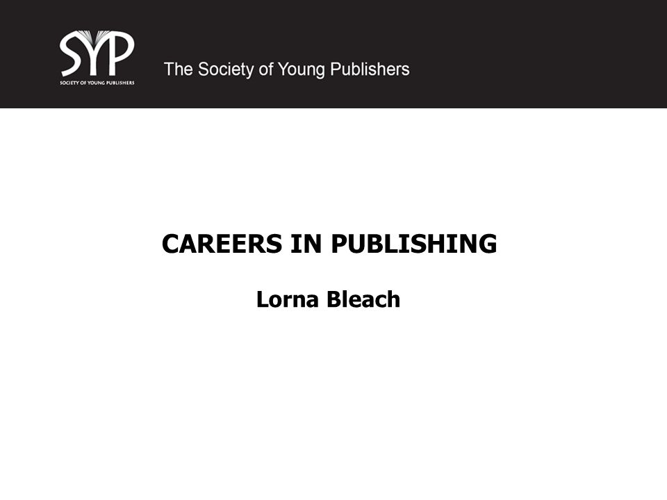 CAREERS IN PUBLISHING Lorna Bleach