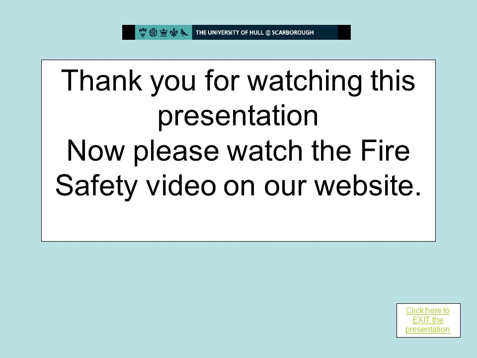 Thank you for watching this presentation Now please watch the Fire Safety video on our website.