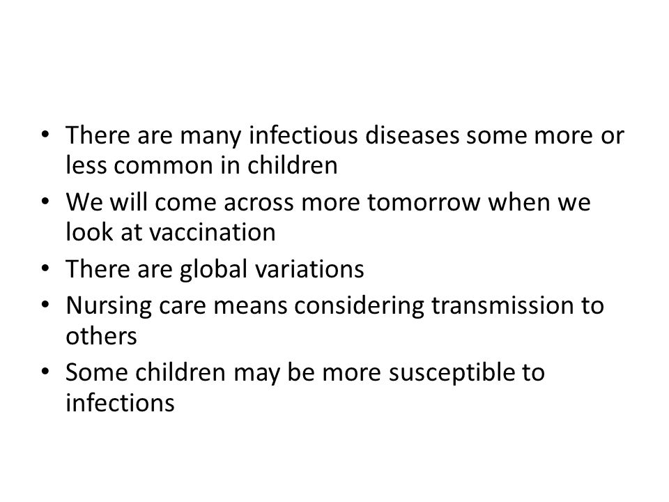 There are many infectious diseases some more or less common in children We will come across more tomorrow when we look at vaccination There are global