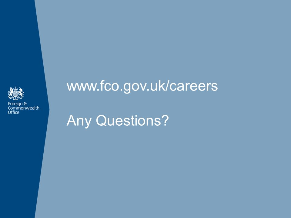 www.fco.gov.uk/careers Any Questions?