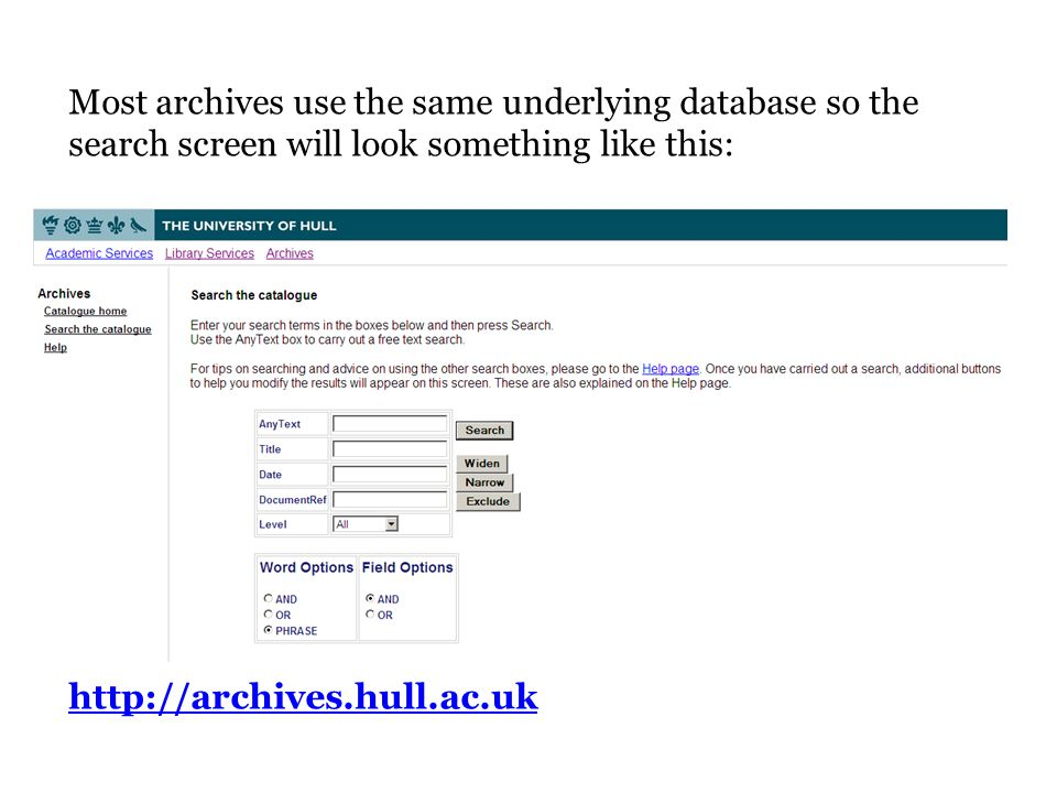 Most archives use the same underlying database so the search screen will look something like this: http://archives.hull.ac.uk