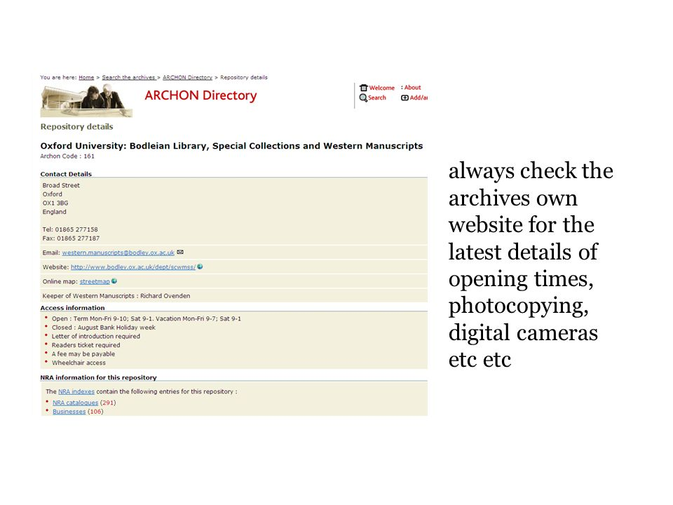 always check the archives own website for the latest details of opening times, photocopying, digital cameras etc etc