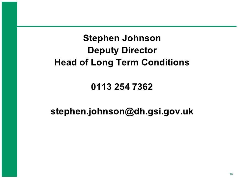 10 Stephen Johnson Deputy Director Head of Long Term Conditions 0113 254 7362 stephen.johnson@dh.gsi.gov.uk