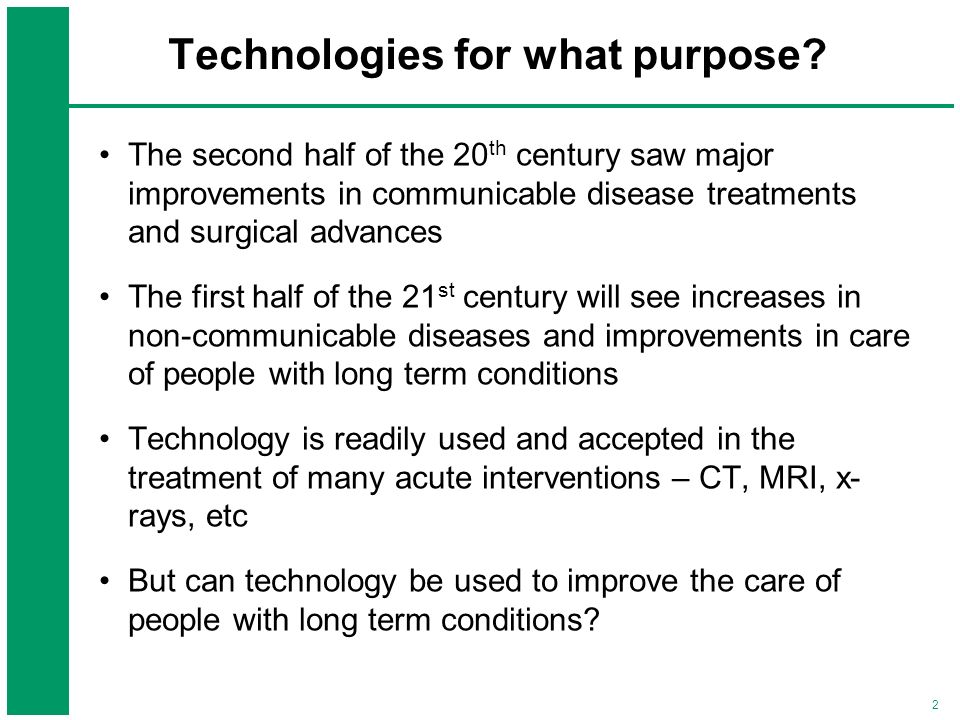 2 Technologies for what purpose? The second half of the 20 th century saw major improvements in communicable disease treatments and surgical advances